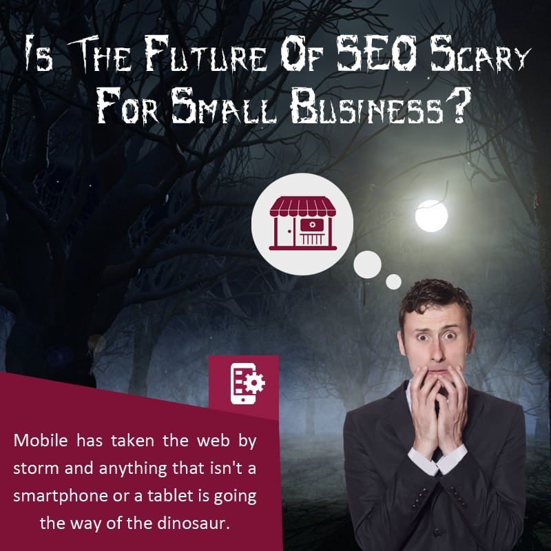 Is The Future Of SEO Scary For Small Business?