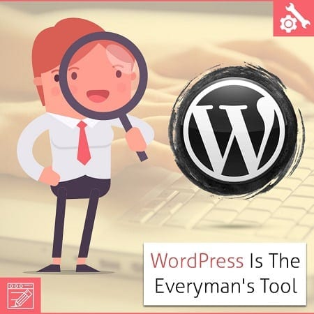 WordPress Is The Everyman's Tool