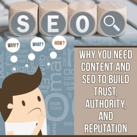 Content & SEO: Why & How to Build Trust, Authority & Reputation