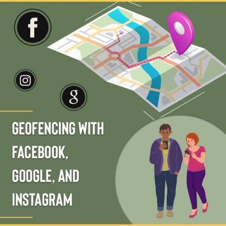 Geofencing With Facebook, Google, And Instagram